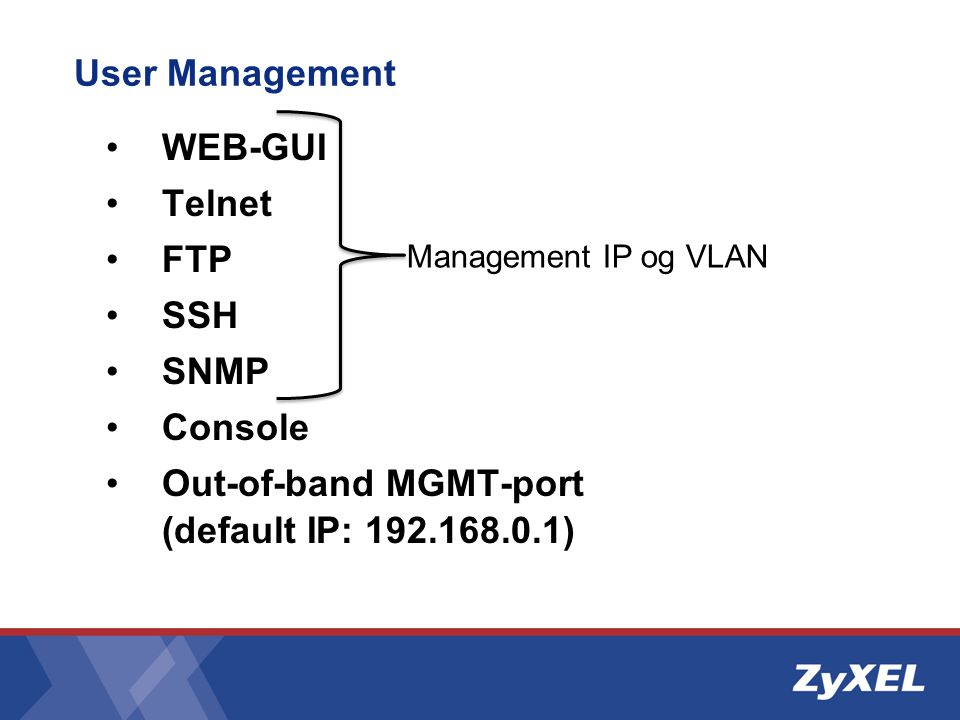 Out-of-band MGMT-port (default IP: 192.168.0.1)