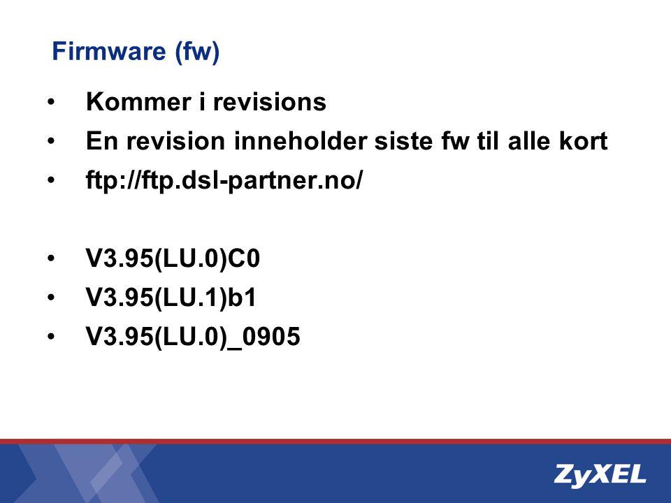Firmware (fw) Kommer i revisions. En revision inneholder siste fw til alle kort. ftp://ftp.dsl-partner.no/