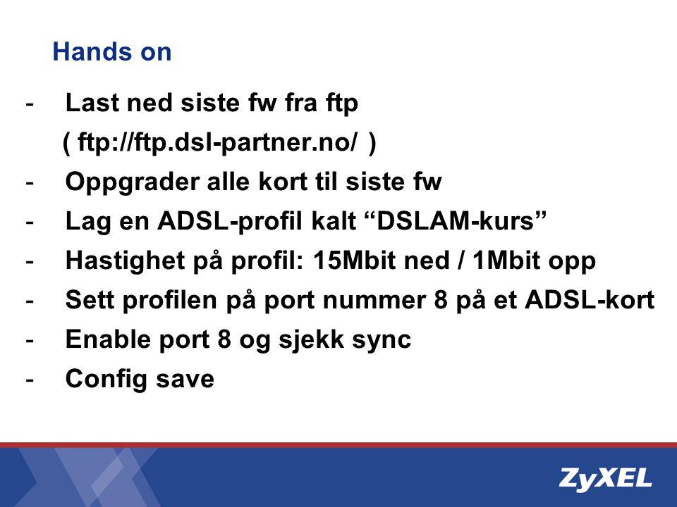 Hands on Last ned siste fw fra ftp. ( ftp://ftp.dsl-partner.no/ ) Oppgrader alle kort til siste fw.