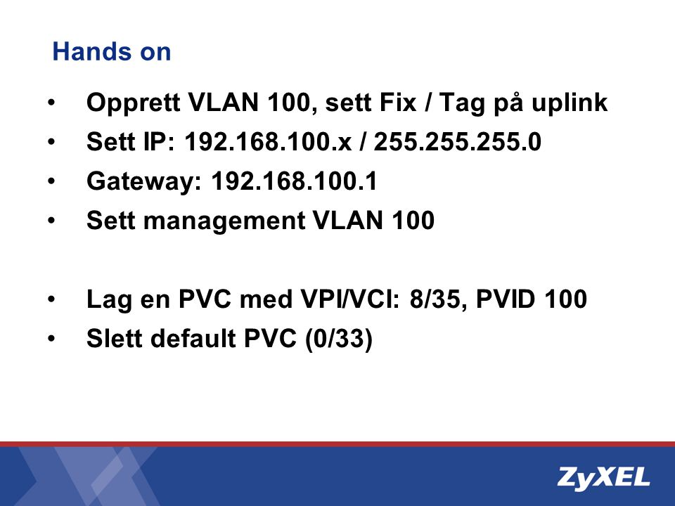 Hands on Opprett VLAN 100, sett Fix / Tag på uplink. Sett IP: 192.168.100.x / 255.255.255.0. Gateway: 192.168.100.1.