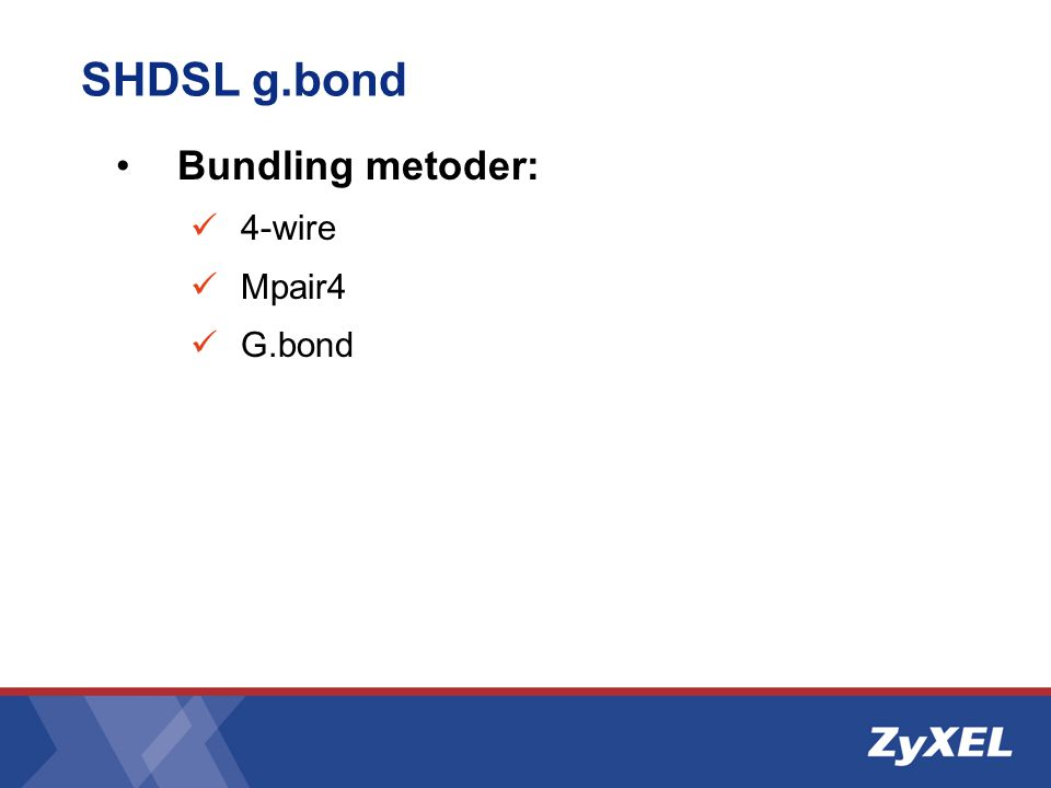 SHDSL g.bond Bundling metoder: 4-wire Mpair4 G.bond