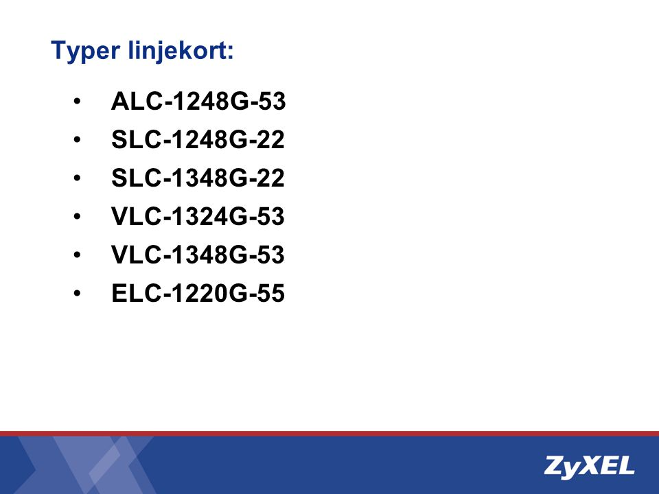 Typer linjekort: ALC-1248G-53 SLC-1248G-22 SLC-1348G-22 VLC-1324G-53 VLC-1348G-53 ELC-1220G-55