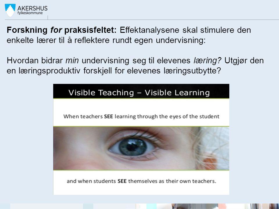 Forskning for praksisfeltet: Effektanalysene skal stimulere den enkelte lærer til å reflektere rundt egen undervisning: Hvordan bidrar min undervisning seg til elevenes læring.