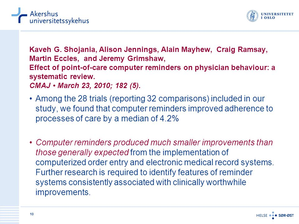 Kaveh G. Shojania, Alison Jennings, Alain Mayhew, Craig Ramsay, Martin Eccles, and Jeremy Grimshaw, Effect of point-of-care computer reminders on physician behaviour: a systematic review. CMAJ • March 23, 2010; 182 (5).