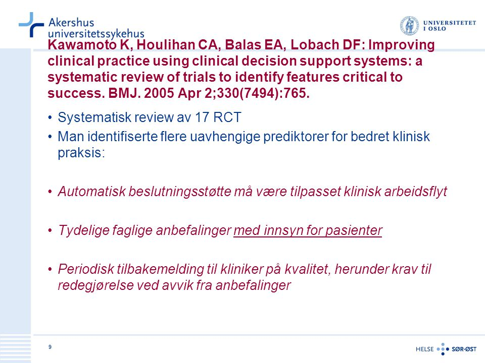 Kawamoto K, Houlihan CA, Balas EA, Lobach DF: Improving clinical practice using clinical decision support systems: a systematic review of trials to identify features critical to success. BMJ Apr 2;330(7494):765.