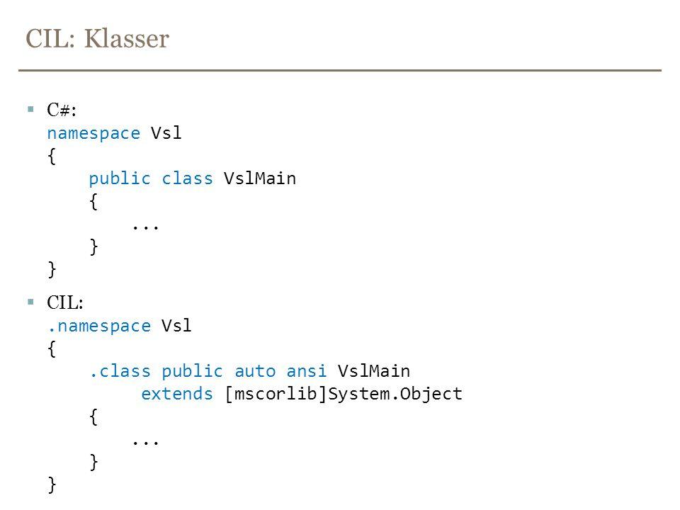 CIL: Klasser C#: namespace Vsl { public class VslMain { ... } }