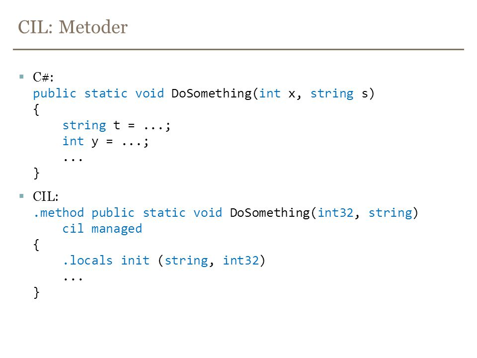 CIL: Metoder C#: public static void DoSomething(int x, string s) { string t = ...; int y = ...; ... }
