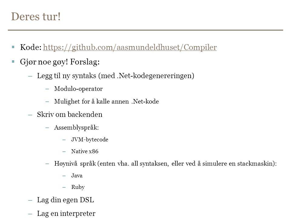 Deres tur! Kode: https://github.com/aasmundeldhuset/Compiler