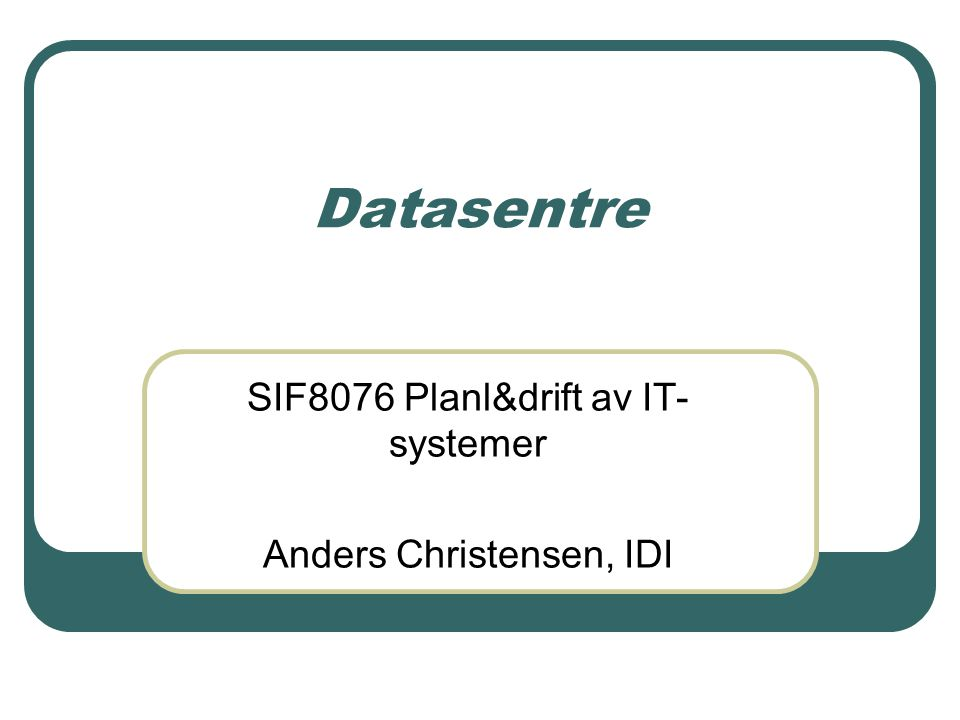 SIF8076 Planl&drift av IT-systemer Anders Christensen, IDI