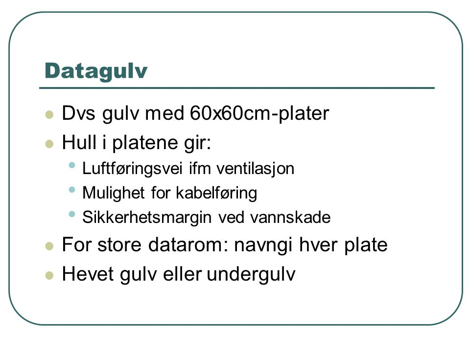 Datagulv Dvs gulv med 60x60cm-plater Hull i platene gir: