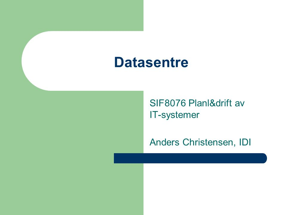 SIF8076 Planl&drift av IT-systemer Anders Christensen, IDI