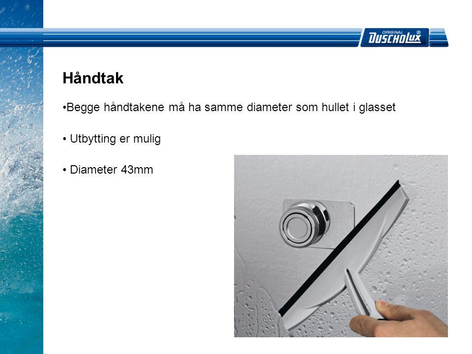 Håndtak Begge håndtakene må ha samme diameter som hullet i glasset