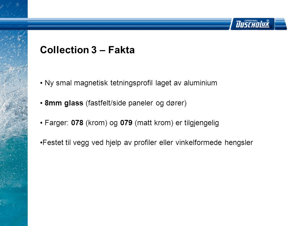 Collection 3 – Fakta Ny smal magnetisk tetningsprofil laget av aluminium. 8mm glass (fastfelt/side paneler og dører)