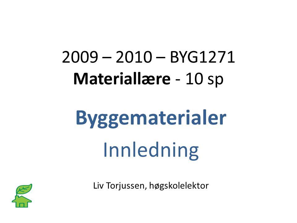2009 – 2010 – BYG1271 Materiallære - 10 sp