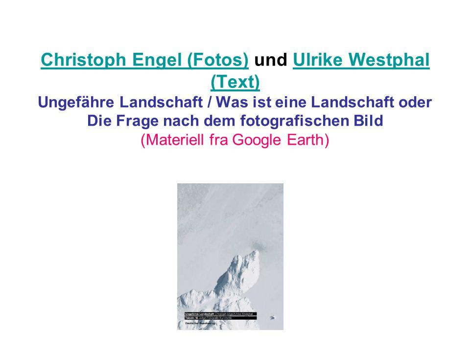 Christoph Engel (Fotos) und Ulrike Westphal (Text) Ungefähre Landschaft / Was ist eine Landschaft oder Die Frage nach dem fotografischen Bild (Materiell fra Google Earth)