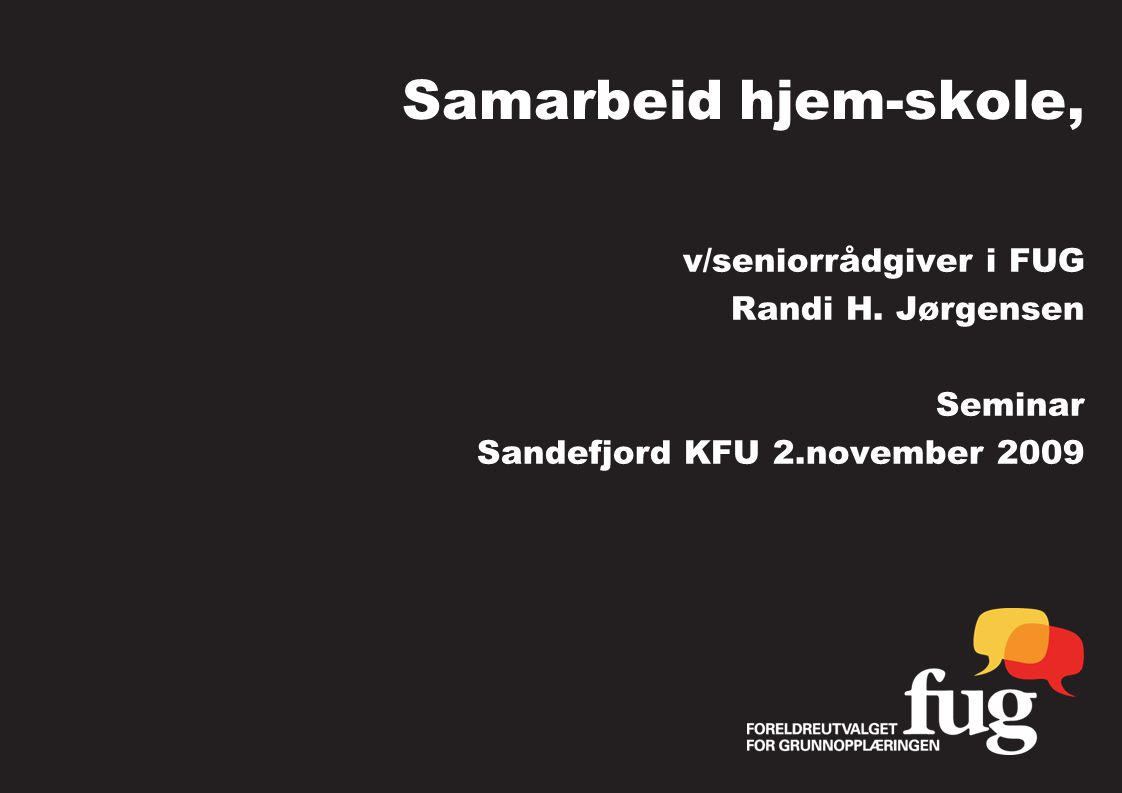 Samarbeid hjem-skole, v/seniorrådgiver i FUG Randi H. Jørgensen