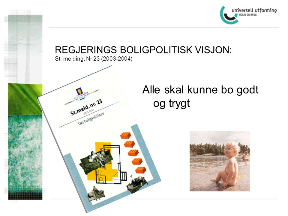 REGJERINGS BOLIGPOLITISK VISJON: St. melding. Nr 23 (2003-2004)