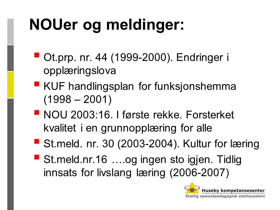 NOUer og meldinger: Ot.prp. nr. 44 (1999-2000). Endringer i opplæringslova. KUF handlingsplan for funksjonshemma (1998 – 2001)