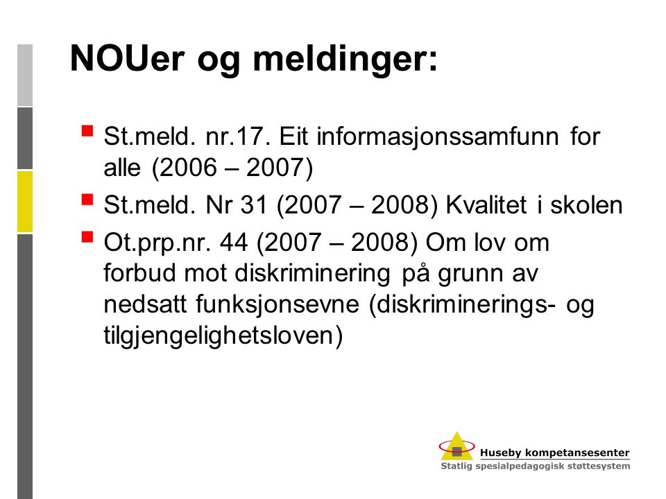 NOUer og meldinger: St.meld. nr.17. Eit informasjonssamfunn for alle (2006 – 2007) St.meld. Nr 31 (2007 – 2008) Kvalitet i skolen.