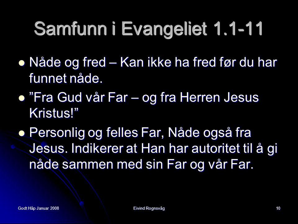 Samfunn i Evangeliet 1.1-11 Nåde og fred – Kan ikke ha fred før du har funnet nåde. Fra Gud vår Far – og fra Herren Jesus Kristus!
