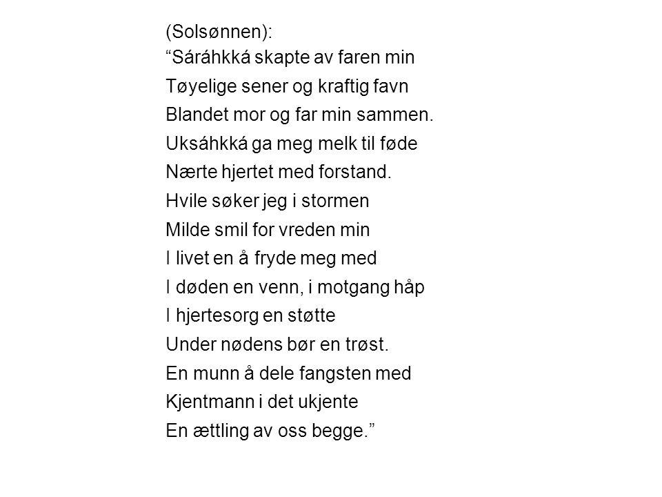 (Solsønnen): Sáráhkká skapte av faren min. Tøyelige sener og kraftig favn. Blandet mor og far min sammen.