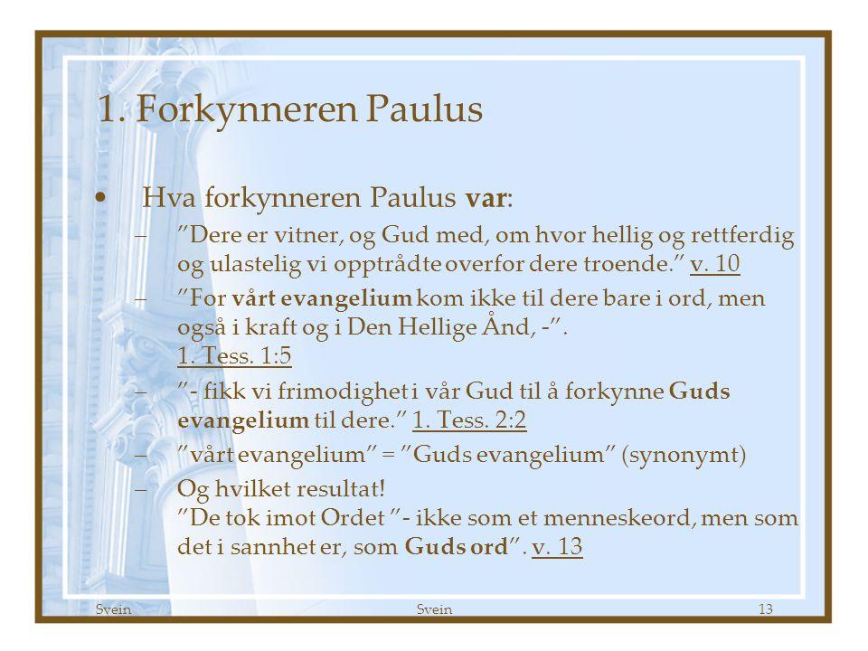 1. Forkynneren Paulus Hva forkynneren Paulus var:
