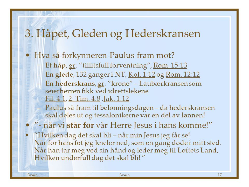 3. Håpet, Gleden og Hederskransen