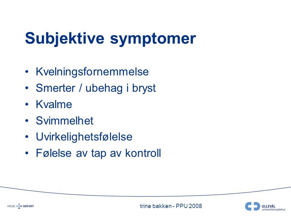 Subjektive symptomer Kvelningsfornemmelse Smerter / ubehag i bryst