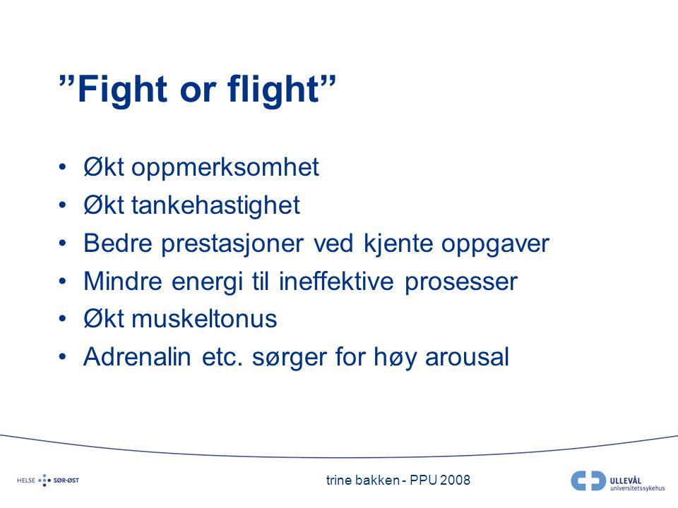 Fight or flight Økt oppmerksomhet Økt tankehastighet