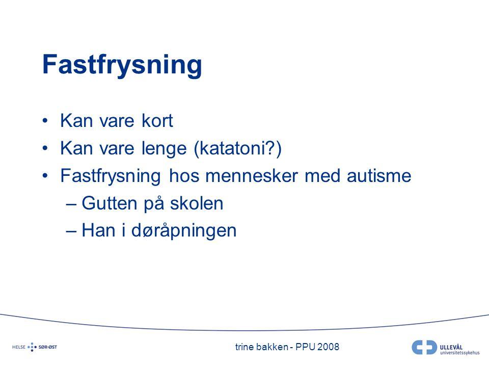 Fastfrysning Kan vare kort Kan vare lenge (katatoni )