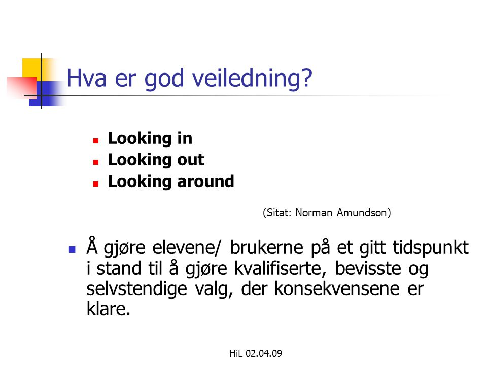 Hva er god veiledning Looking in. Looking out. Looking around. (Sitat: Norman Amundson)