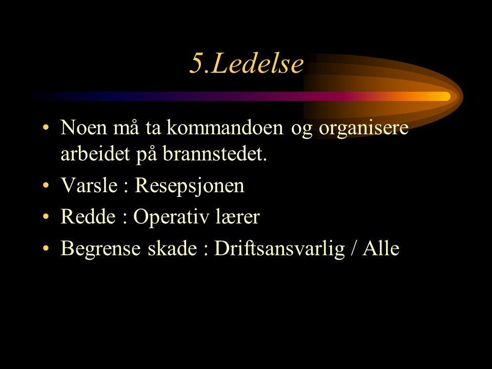 5.Ledelse Noen må ta kommandoen og organisere arbeidet på brannstedet.