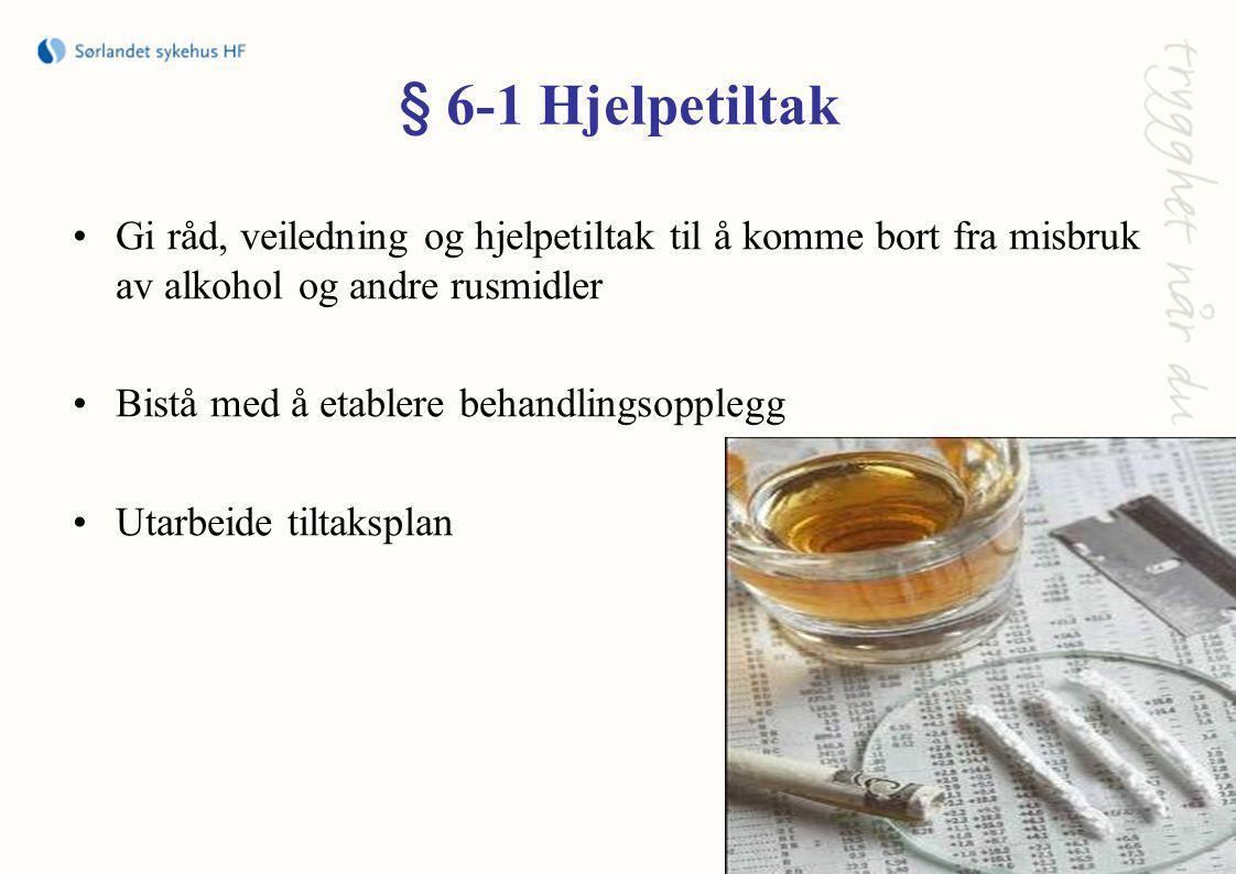 § 6-1 Hjelpetiltak Gi råd, veiledning og hjelpetiltak til å komme bort fra misbruk av alkohol og andre rusmidler.