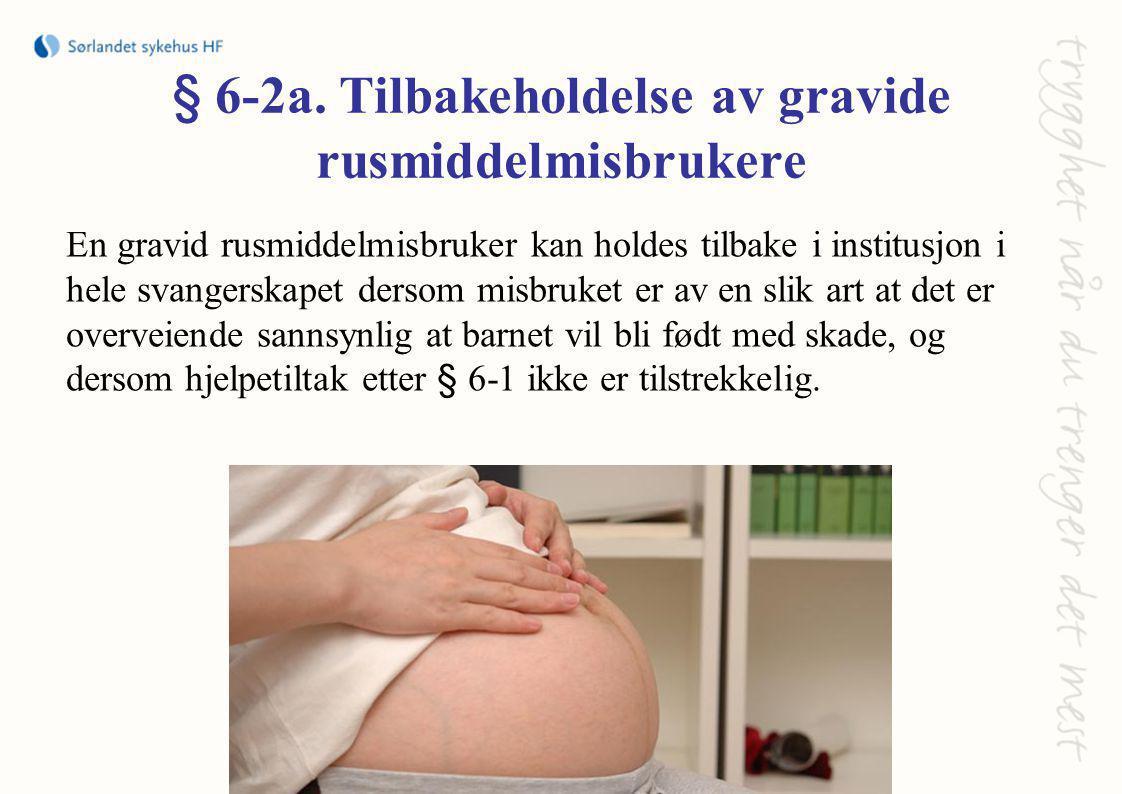§ 6-2a. Tilbakeholdelse av gravide rusmiddelmisbrukere