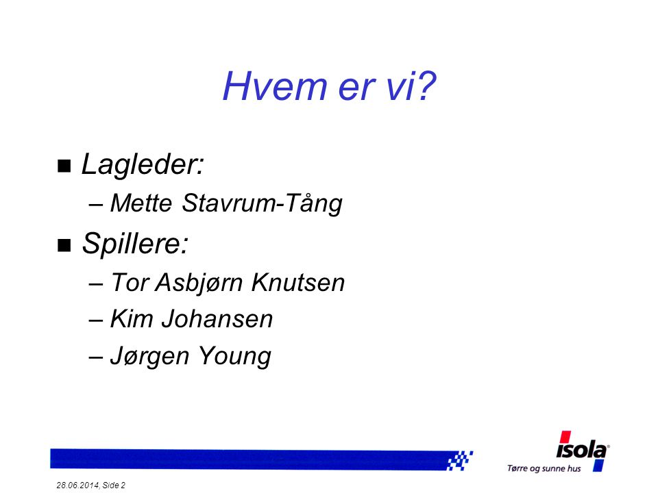 Hvem er vi Lagleder: Spillere: Mette Stavrum-Tång Tor Asbjørn Knutsen