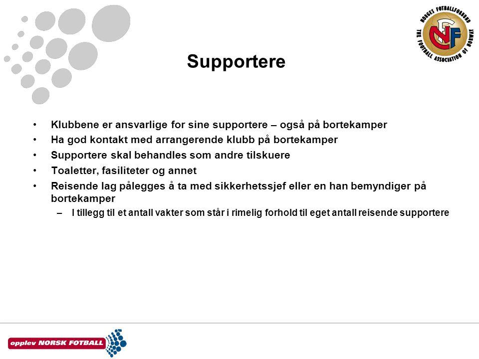 Supportere Klubbene er ansvarlige for sine supportere – også på bortekamper. Ha god kontakt med arrangerende klubb på bortekamper.
