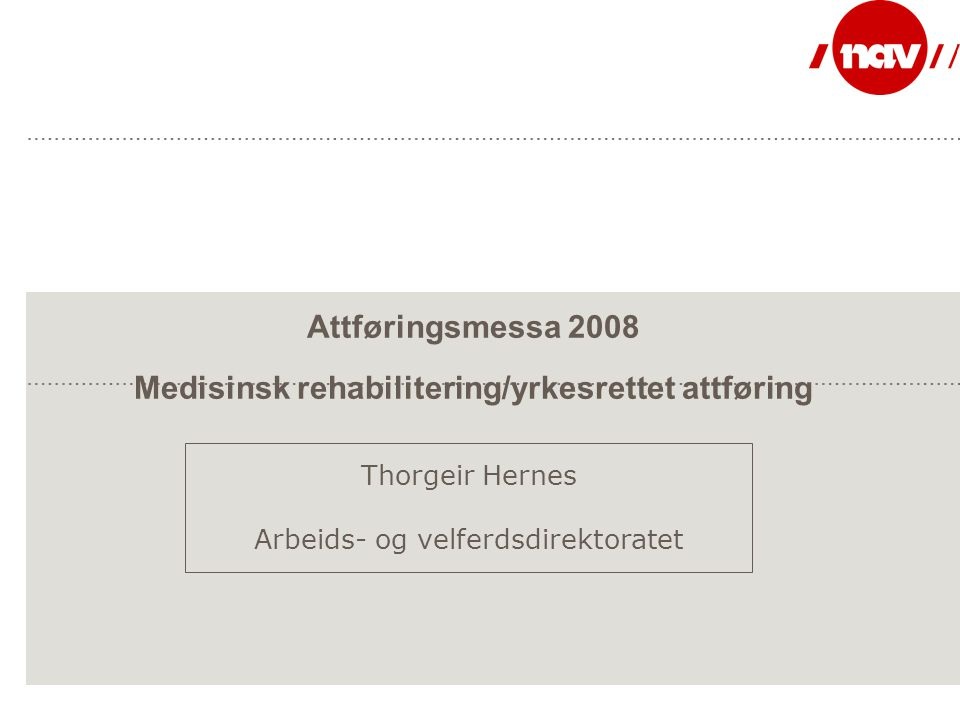 Attføringsmessa 2008 Medisinsk rehabilitering/yrkesrettet attføring