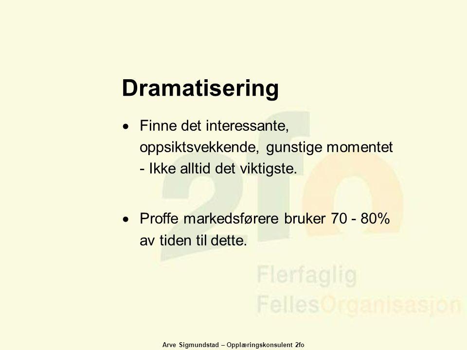Dramatisering Finne det interessante, oppsiktsvekkende, gunstige momentet - Ikke alltid det viktigste.