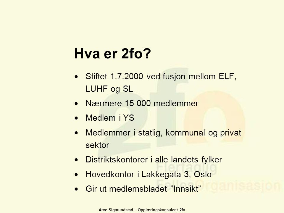 Hva er 2fo Stiftet 1.7.2000 ved fusjon mellom ELF, LUHF og SL