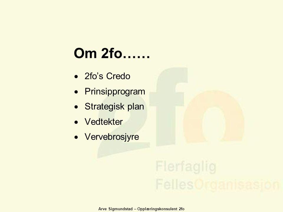 Om 2fo…… 2fo's Credo Prinsipprogram Strategisk plan Vedtekter