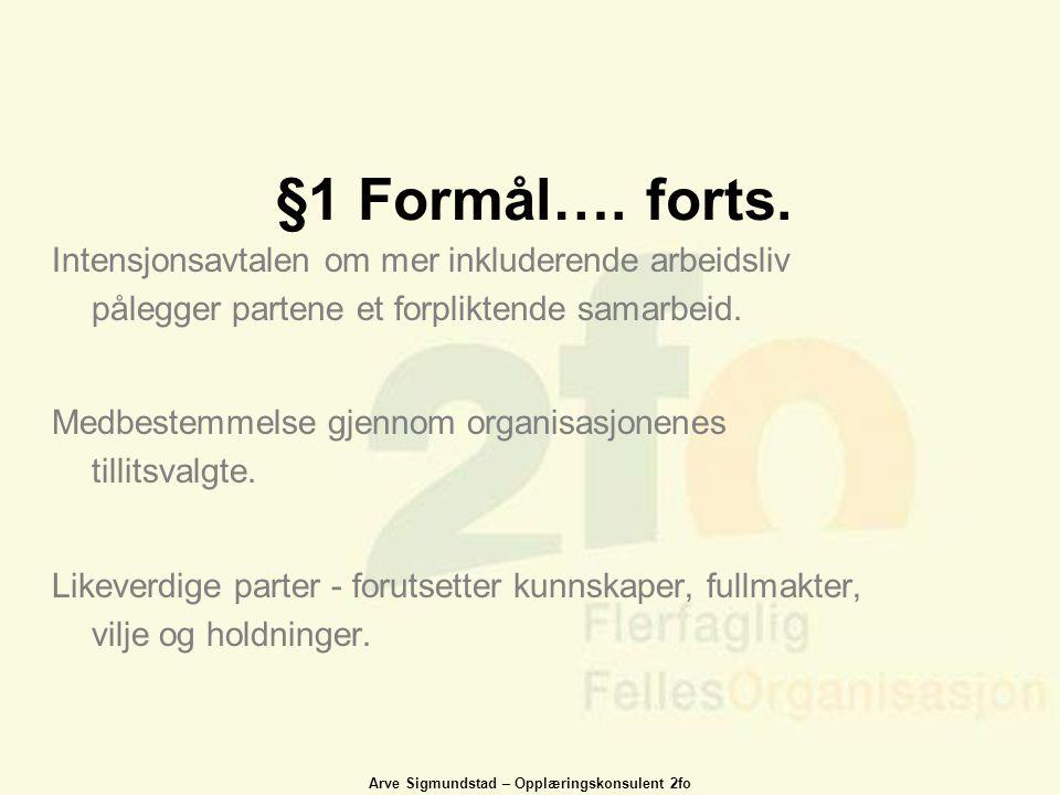 §1 Formål…. forts. Intensjonsavtalen om mer inkluderende arbeidsliv pålegger partene et forpliktende samarbeid.