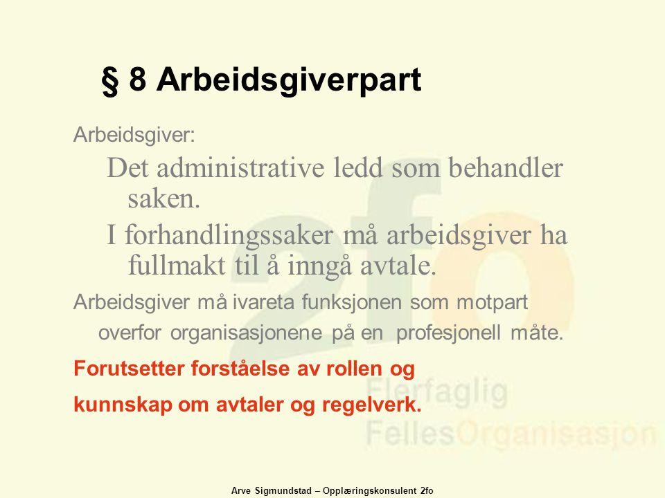 § 8 Arbeidsgiverpart Det administrative ledd som behandler saken.