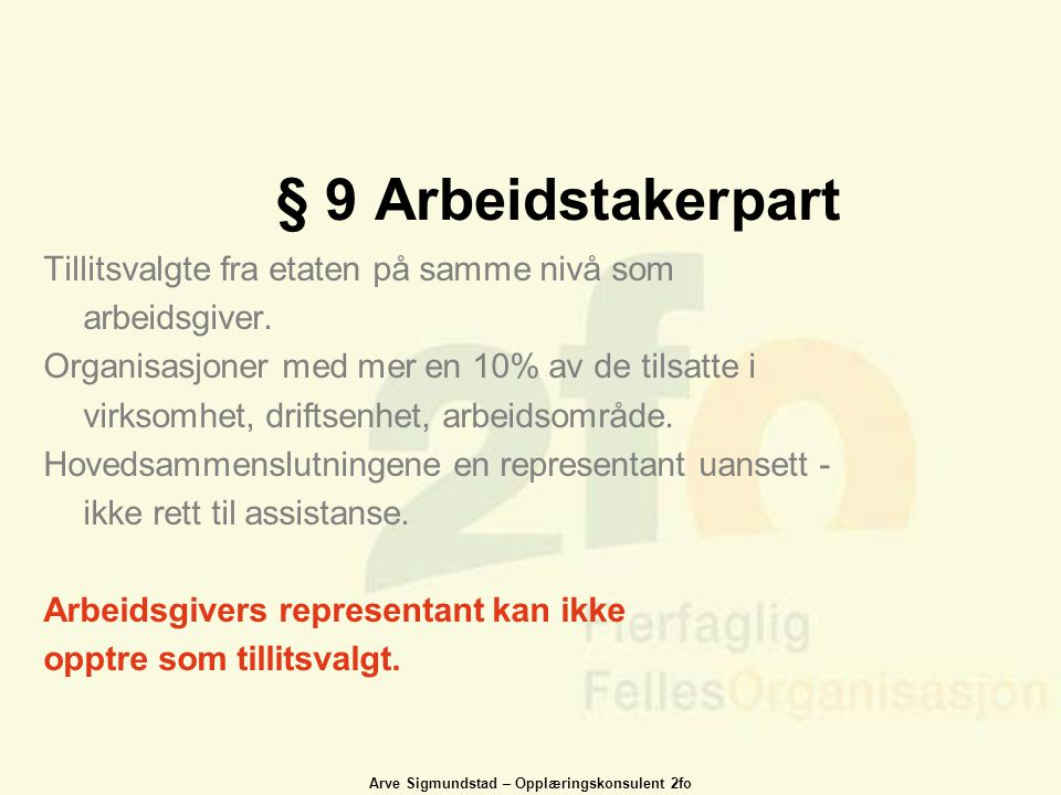§ 9 Arbeidstakerpart Tillitsvalgte fra etaten på samme nivå som arbeidsgiver.