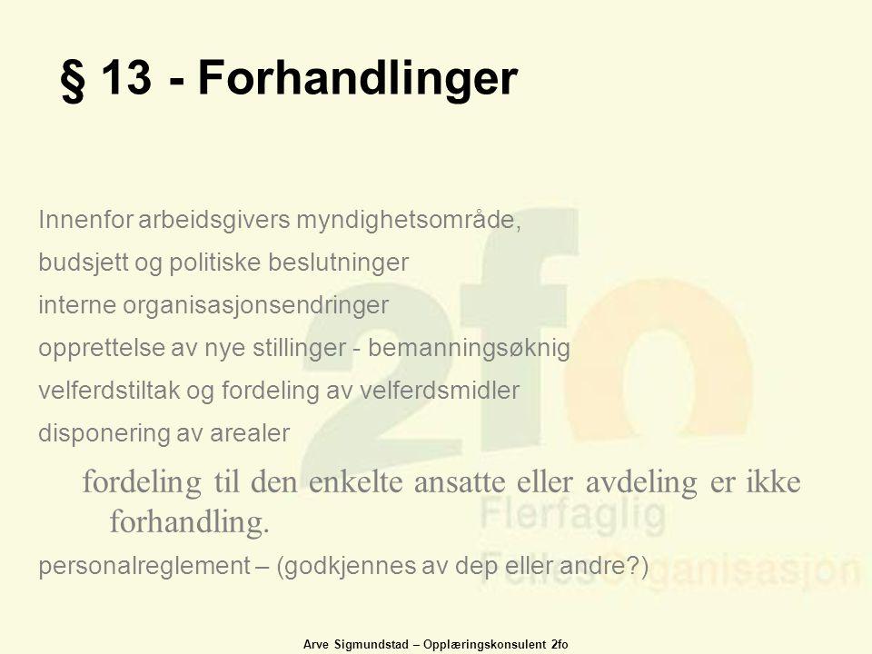 § 13 - Forhandlinger Innenfor arbeidsgivers myndighetsområde, budsjett og politiske beslutninger. interne organisasjonsendringer.