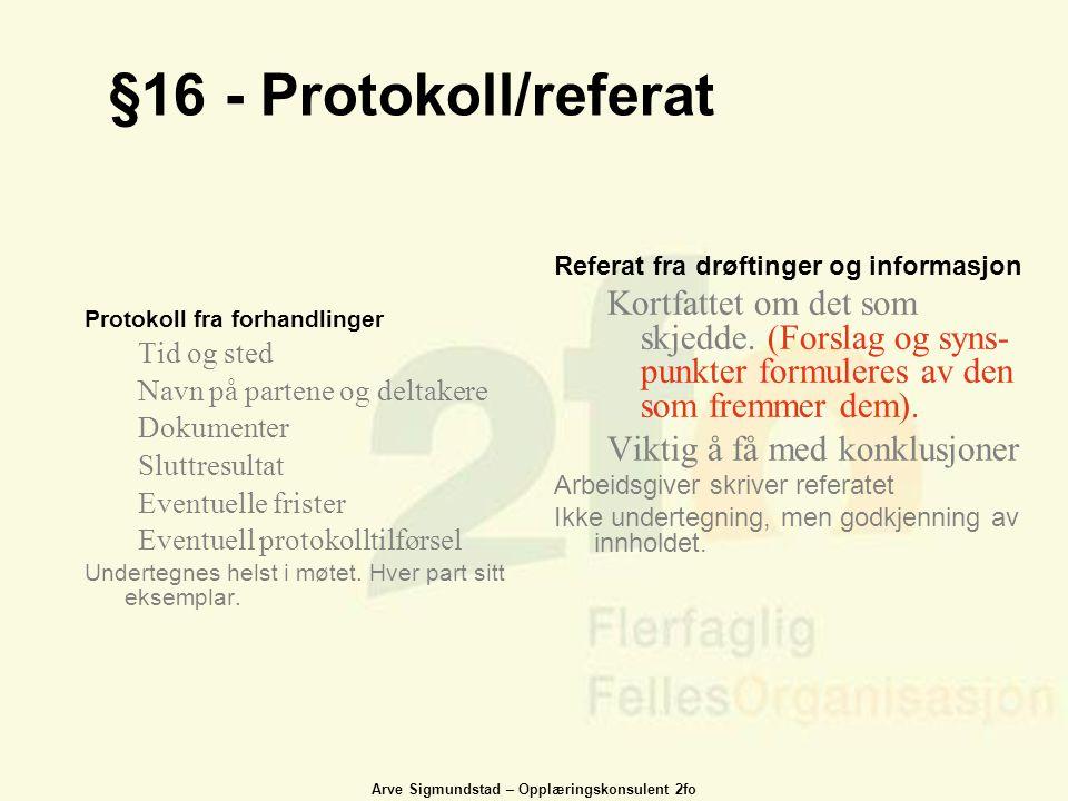 §16 - Protokoll/referat Referat fra drøftinger og informasjon.