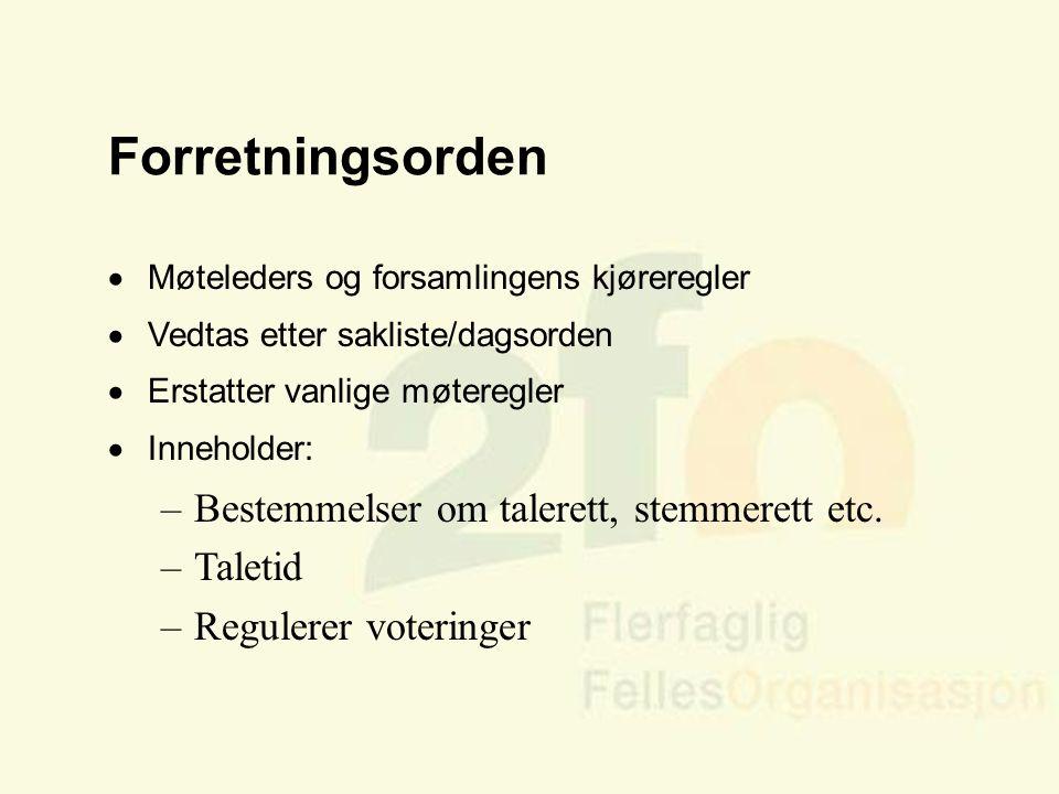 Forretningsorden Bestemmelser om talerett, stemmerett etc. Taletid