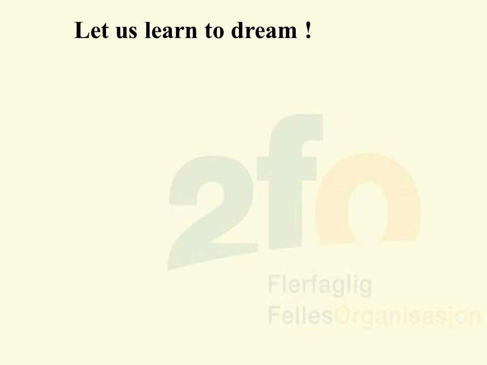 Let us learn to dream !