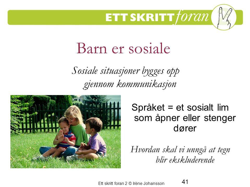 Barn er sosiale Sosiale situasjoner bygges opp gjennom kommunikasjon