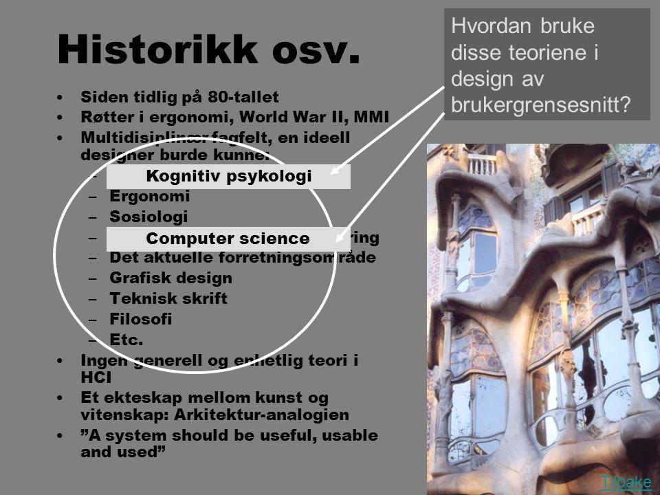 Historikk osv. Hvordan bruke disse teoriene i design av brukergrensesnitt Siden tidlig på 80-tallet.