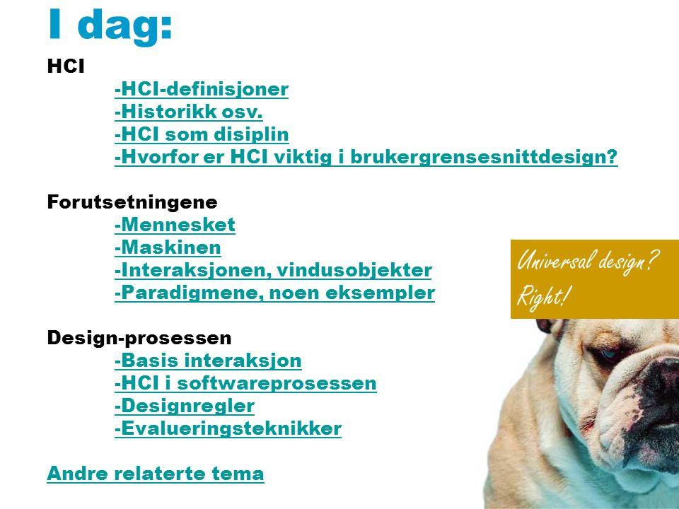 I dag: Universal design Right! HCI -HCI-definisjoner -Historikk osv.
